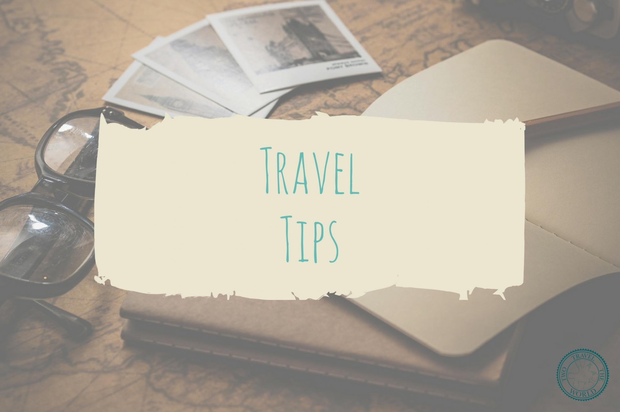 Two Travel The World - Travel Tips